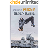 Beginner's Parkour Strength Training: Ultimate Guide Parkour Strength Training and Conditioning!- Stay Fit!: Parkour… book cover