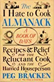 The I Hate to Cook Almanack: A Book Of Days- Recipes & Relief for the Reluctant Cook and the Harried Houseperson