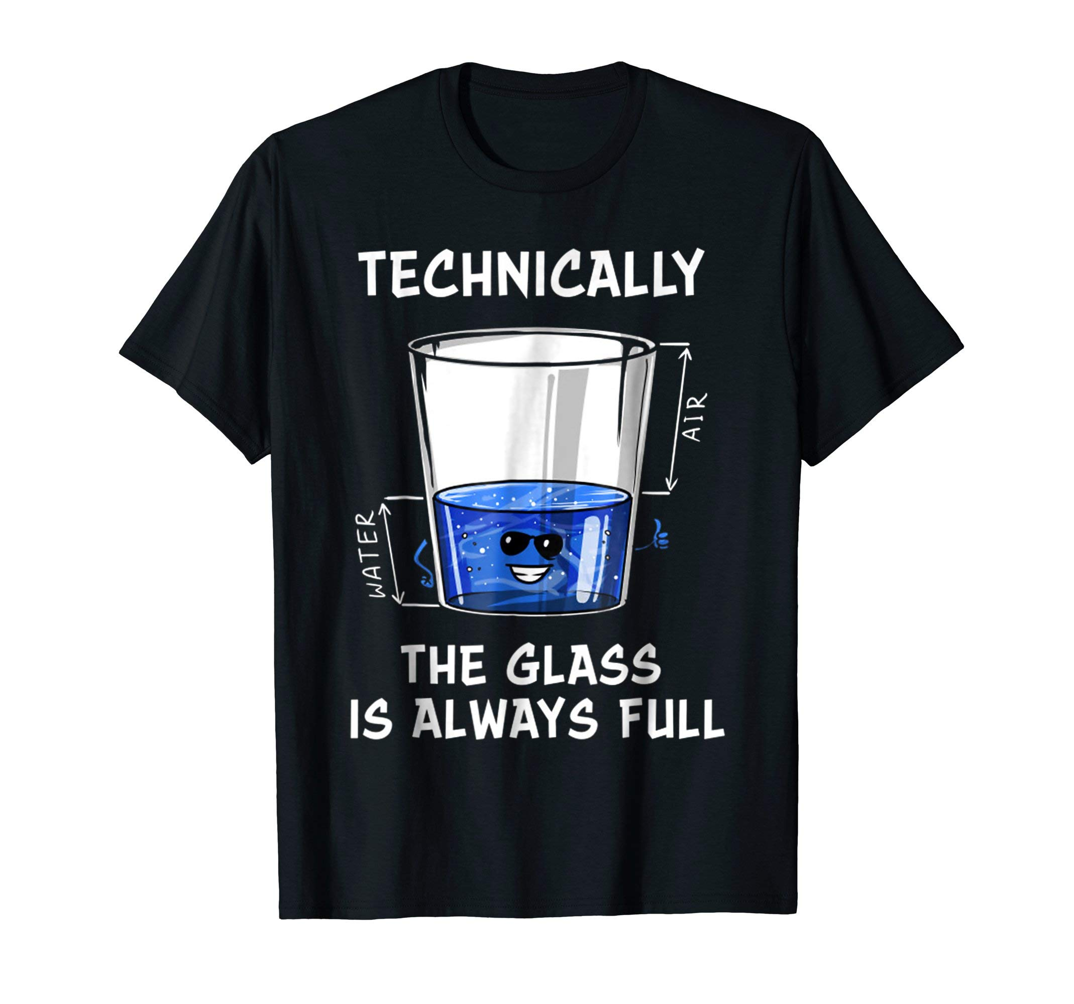 Technically The Glass Is Always Full Science Gift T-shirts