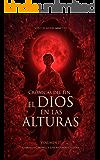 El dios en las alturas: Crónicas del fin II (Spanish Edition)