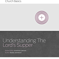 Understanding The Lord's Supper (Church Basics)