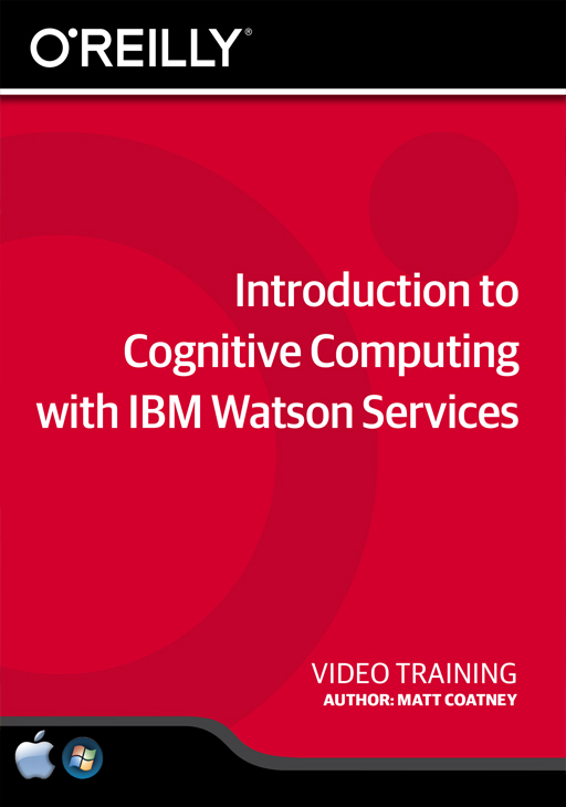Introduction to Cognitive Computing with IBM Watson Services [Online Code] by O'Reilly Media