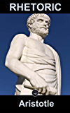 Rhetoric: FREE Politics By Aristotle, 100% Formatted, Illustrated - JBS Classics (100 Greatest Novels of All Time Book 50) (English Edition)