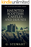 Haunted Scottish Castles and Houses (The Haunted Explorer Series)