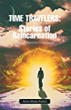 Time Travelers: Stories of Reincarnation: Past-Life Regression Compilations