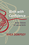 Birth With Confidence: Savvy Choices for Normal Birth