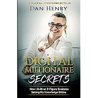Digital Millionaire Secrets: How I Built an 8-Figure Business Selling My Knowledge Online