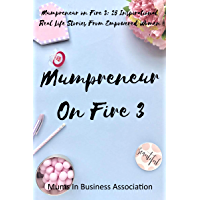 Mumpreneur on Fire 3: 25 Inspirational Real Life Stories From Empowered Women
