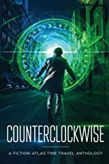 Counterclockwise: A Fiction-Atlas Time Travel Anthology Paperback