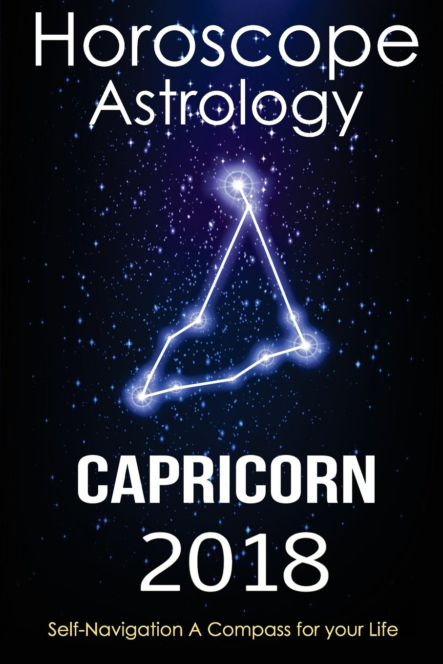 Horoscope & Astrology 2018 : Capricorn: The Complete Guide from Universe (The Secret form Fate in Zodiac)