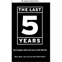 The Last Five Years (The Applause Libretto Library): The Complete Book and Lyrics of the Musical