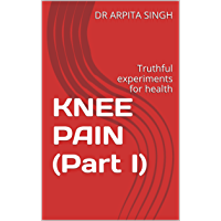 KNEE PAIN (Part I): Truthful experiments for health (English Edition)