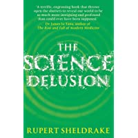 The Science Delusion : Freeing the Spirit of Enquiry