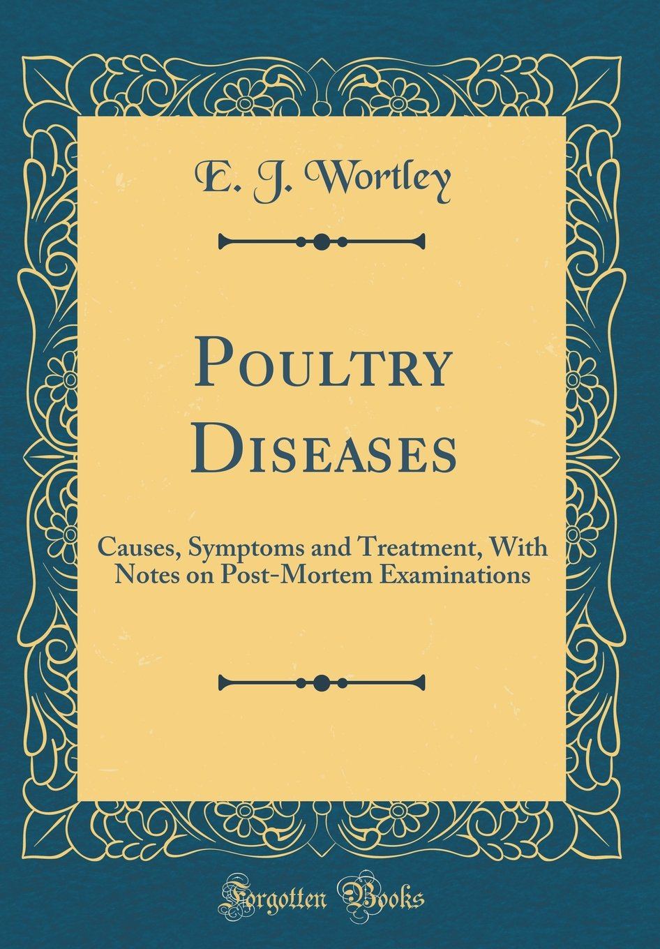 Poultry Diseases: Causes, Symptoms and Treatment, with Notes