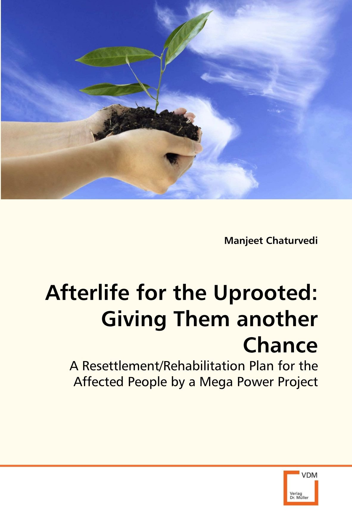Download Afterlife for the Uprooted: Giving Them another Chance: A Resettlement/Rehabilitation Plan for the Affected People by a Mega Power Project pdf epub