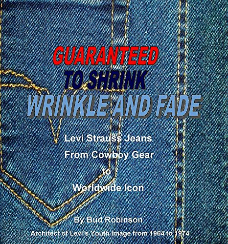 Guaranteed to Shrink.Wrinkle, and Fade: Levi's Growth from Cowboy Gear to a worldwide Youth Icon