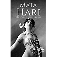 Mata Hari: A Life From Beginning to End (Biographies of Women in History Book 9) (English Edition)
