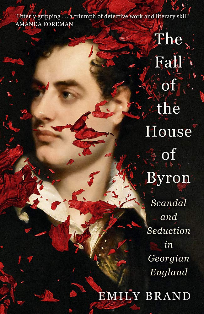 The Fall of the House of Byron: Scandal and Seduction in Georgian England:  Amazon.co.uk: Brand, Emily: 9781473664302: Books