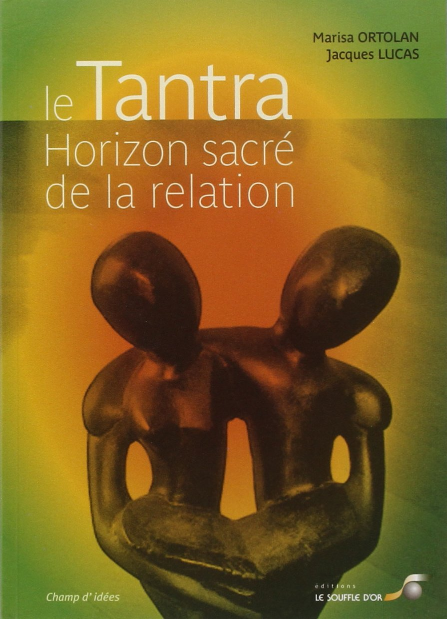 Le Tantra, horizon sacré de la relation Poche – 21 octobre 2011 Jacques Lucas Marisa Ortolan Le Souffle d' Or 2840584255