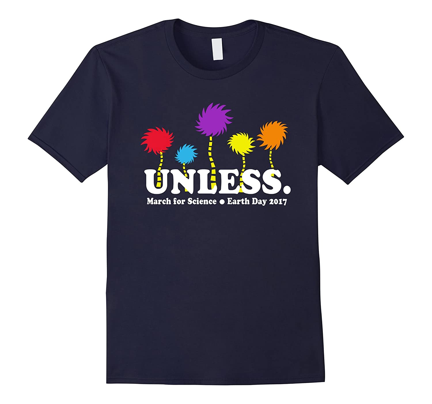 Amazing Unless March for Science Earth Day 2017 T-shirts-CD