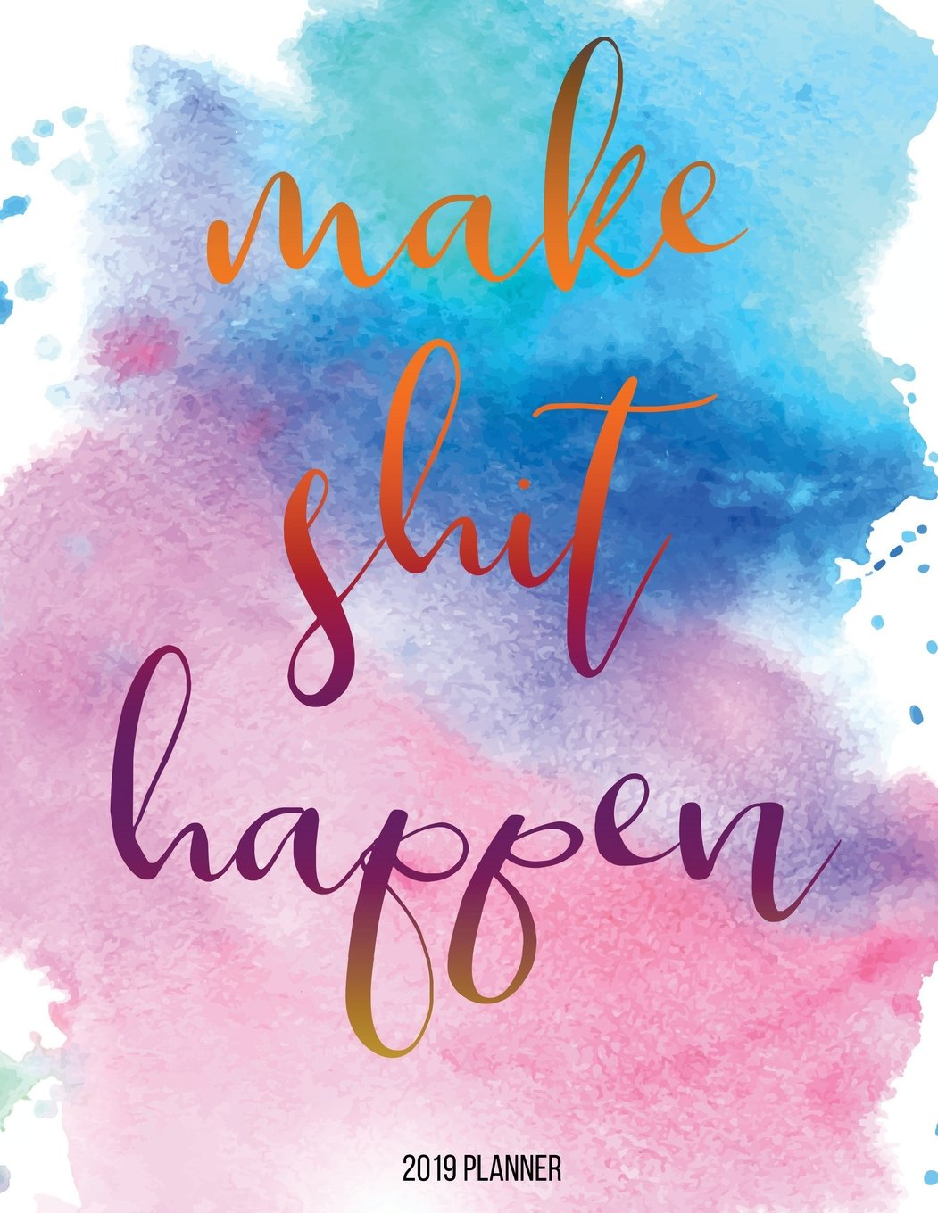 2019 Planner : Make Shit Happen: Year 2019 - 365 Daily - 52 Week journal Planner Calendar Schedule Organizer Appointment Notebook, Monthly Planner (2019 Planner Weekly And Monthly) (Volume 1) ebook