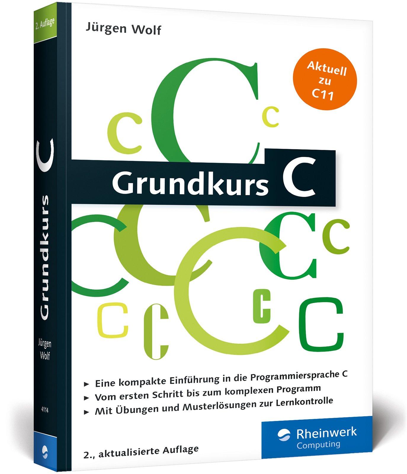 Grundkurs C: C-Programmierung verständlich erklärt Broschiert – 30. Mai 2016 Jürgen Wolf Rheinwerk Computing 3836241145 Programmiersprachen