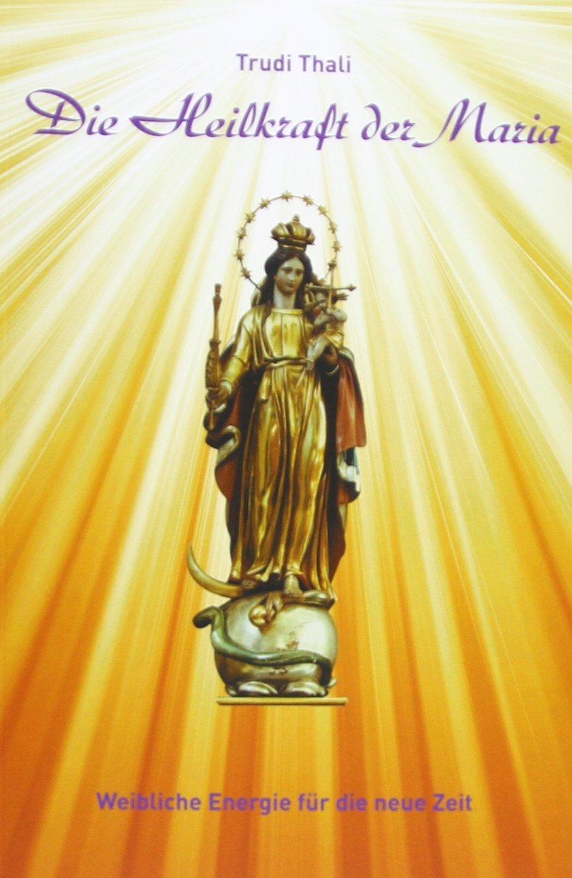 Die Heilkraft der Maria: Weibliche Energie für die neue Zeit