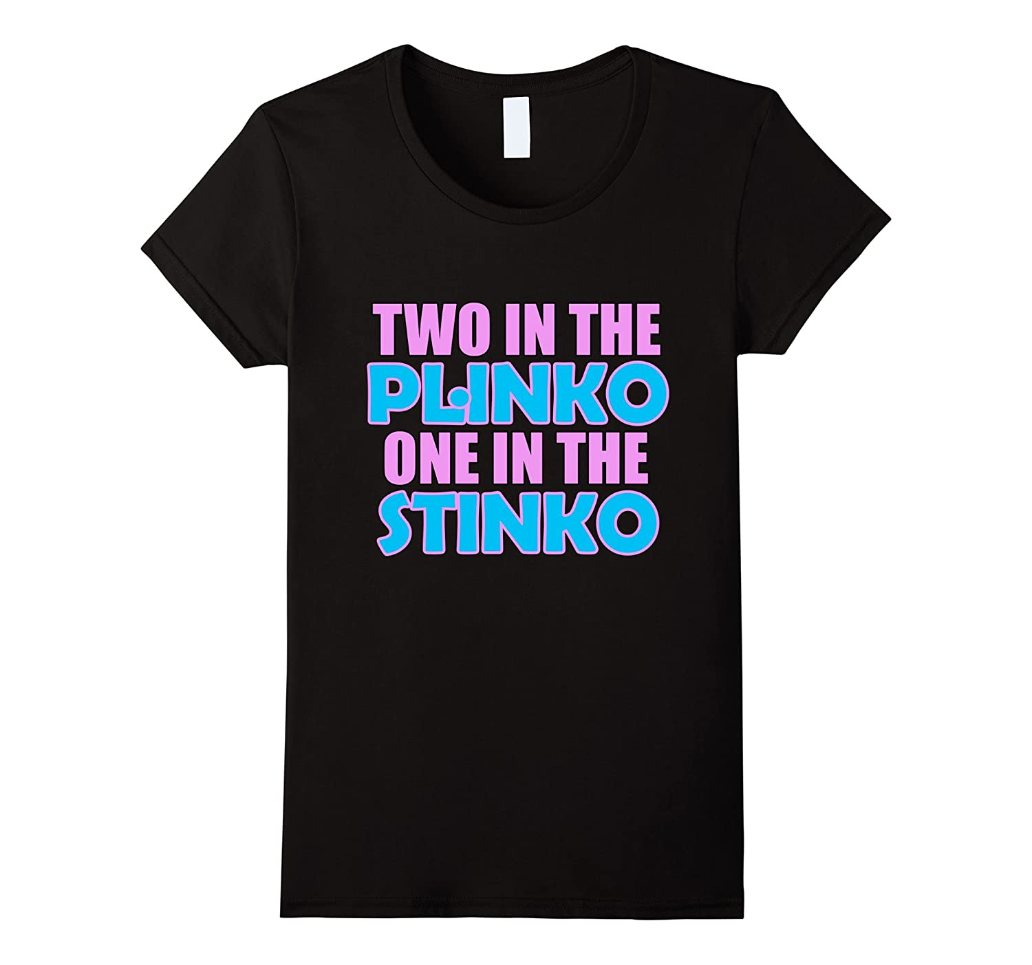 Two in the Plinko One in the Stinko T-Shirt