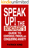 Speak Up!: The Introvert's Guide to Confidence, Friends, and Conquering Anxiety