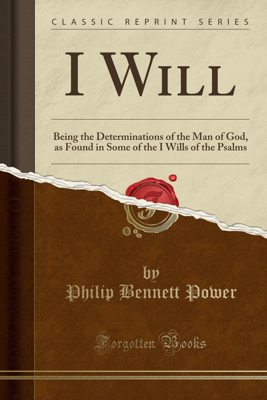 I Will: Being the Determinations of the Man of God, as Found in Some of the I Wills of the Psalms (Classic Reprint) ebook