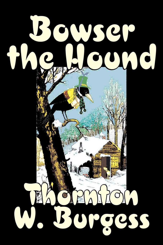 Read Online Bowser the Hound by Thornton Burgess, Fiction, Animals, Fantasy & Magic pdf epub