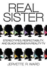 Real Sister: Stereotypes, Respectability, and Black Women in Reality TV Kindle Edition