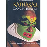Kathakali Dance-Theatre: A Visual Narrative of Indian Sacred Mime