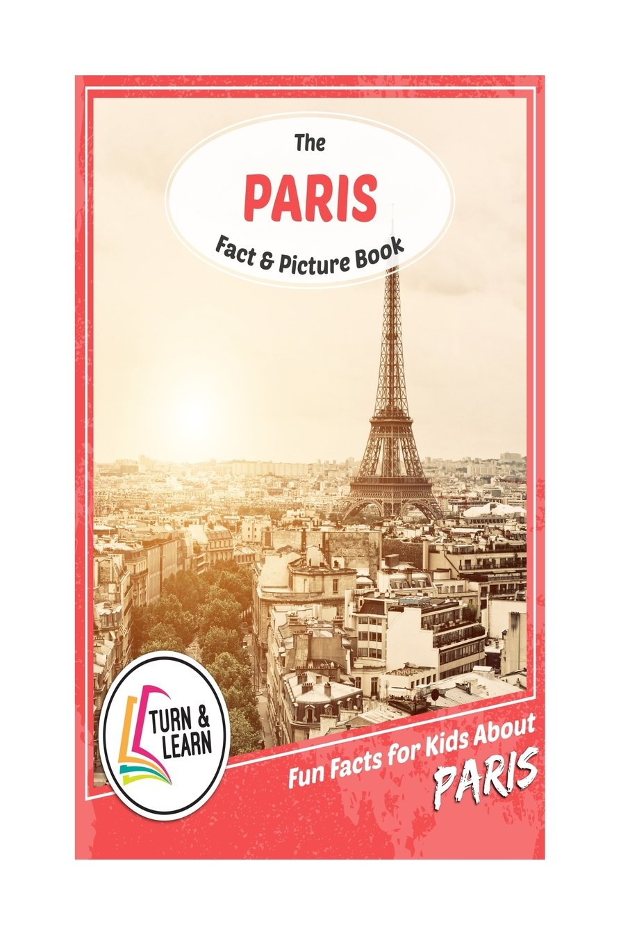 The Paris Fact and Picture Book: Fun Facts for Kids About Paris (Turn and Learn)