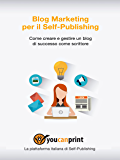 Blog Marketing pr il Self-Publishing - Come creare e gestire un blog di successo come scrittore (Italian Edition)