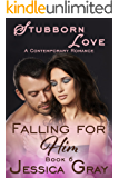 Stubborn Love - A Contemporary Romance: Falling for Him