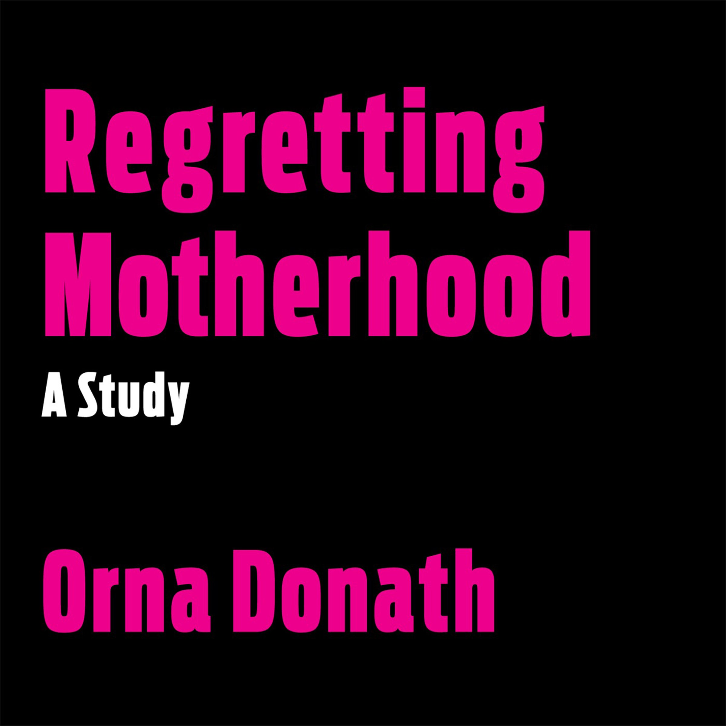 Regretting Motherhood  A Study