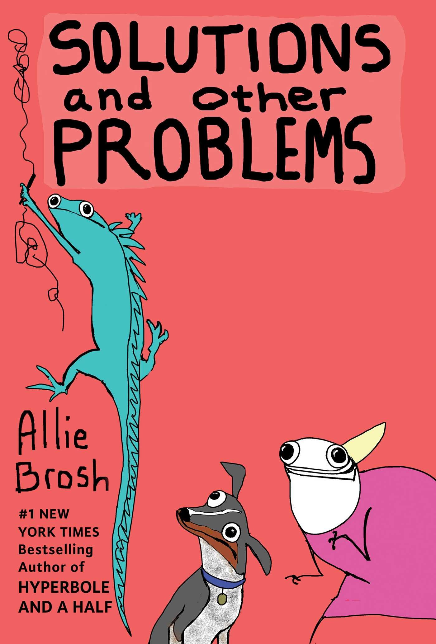 Solutions and Other Problems: Allie Brosh: 9781501103285: Amazon.com: Books