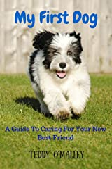 My First Dog: A Guide To Caring For Your New Best Friend Kindle Edition