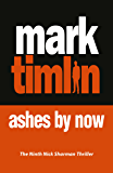 Ashes By Now: The hard-boiled exploits of a South London Private Eye (A Nick Sharman Thriller)