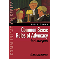 Common Sense Rules of Advocacy for Lawyers: A Practical Guide for Anyone Who Wants to Be a Better Advocate