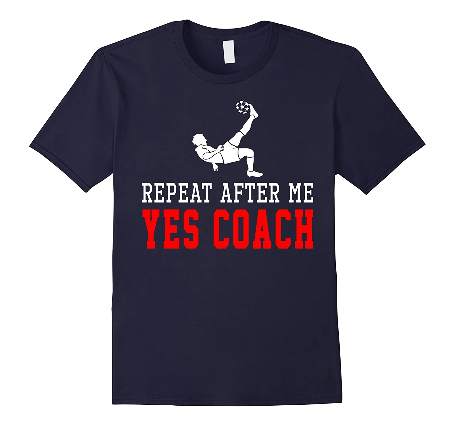 Repeart After Me Yes Coach Soccer Shirt Gift-RT