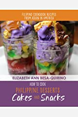 How to Cook Philippine Desserts: Cakes & Snacks (Filipino Cookbook Recipes of Asian in America 1) Kindle Edition
