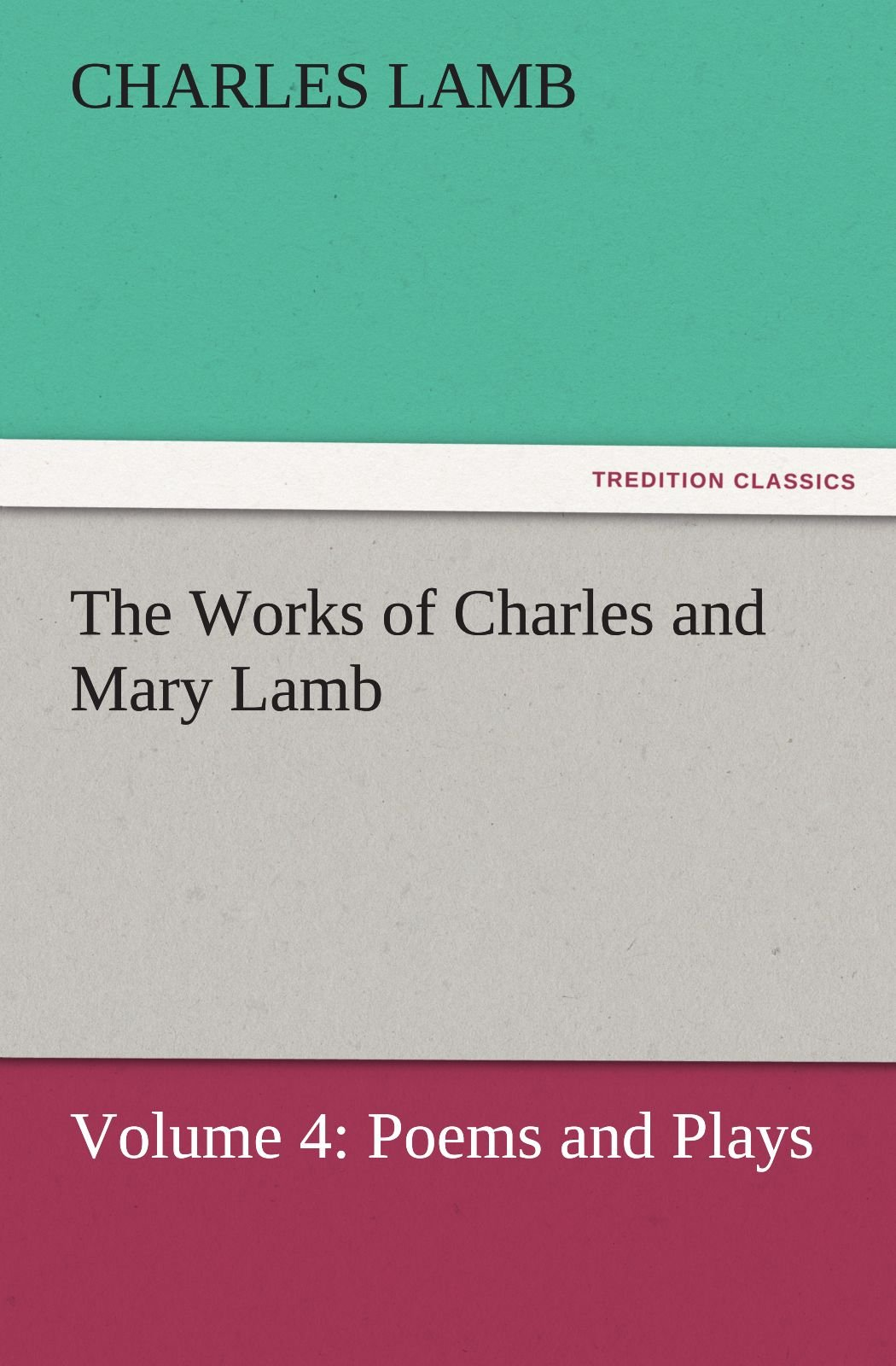 The Works of Charles and Mary Lamb: Volume 4: Poems and Plays (TREDITION CLASSICS) PDF