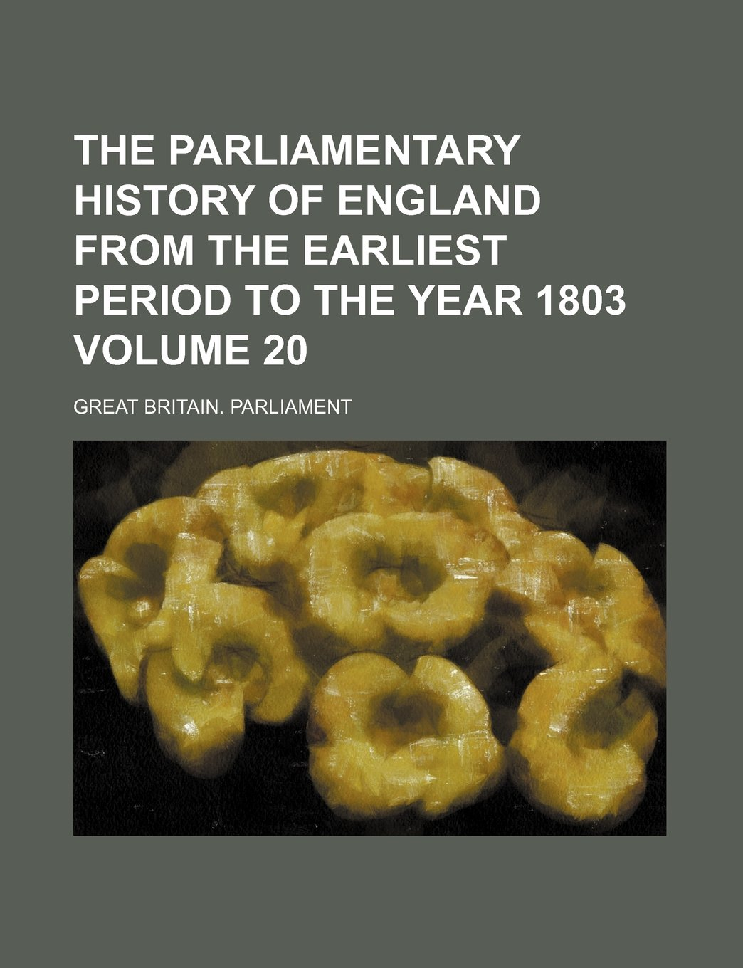Download The Parliamentary history of England from the earliest period to the year 1803 Volume 20 pdf epub