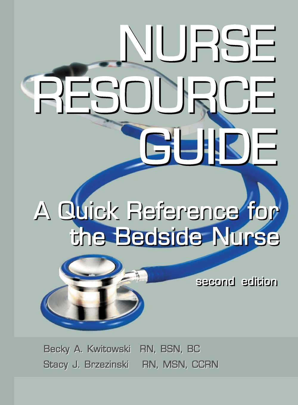 NURSE RESOURCE GUIDE: A Quick Reference Guide for the Bedside Nurse: RN BSN  Kwitowski, RN MSN Brzezinski: 9780692308073: Amazon.com: Books