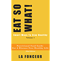 Eat So What!: Smart Ways to Stay Healthy   Nutritional food guide for vegetarians for a disease free healthy life (Mini…