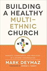 Building a Healthy Multi-Ethnic Church: Mandate, Commitments, and Practices of a Diverse Congregation Kindle Edition