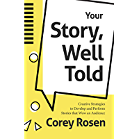 Your Story, Well Told: Creative Strategies to Develop and Perform Stories that Wow an Audience (How To Sell Yourself)