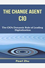 The Change Agent CIO: The CIO's Dynamic Role of Leading Digitalization Kindle Edition